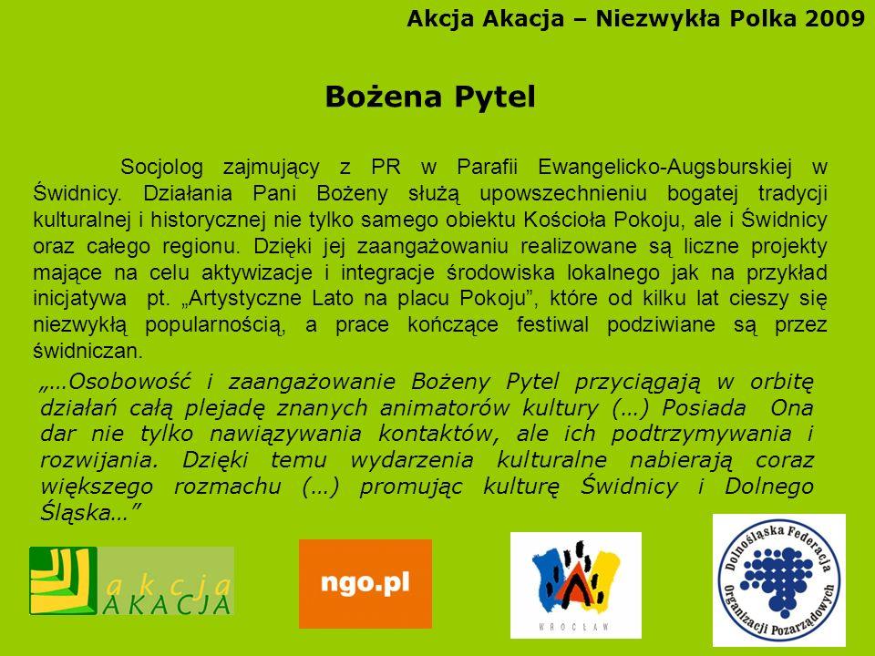 Akcja Akacja – Niezwykła Polka 2009 Bożena Pytel Socjolog zajmujący z PR w Parafii Ewangelicko-Augsburskiej w Świdnicy. Działania Pani Bożeny służą up