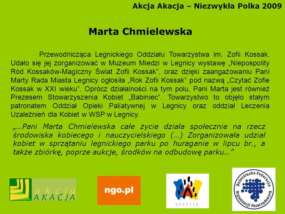 Akcja Akacja – Niezwykła Polka 2009 Marta Chmielewska Przewodnicząca Legnickiego Oddziału Towarzystwa im. Zofii Kossak. Udało się jej zorganizować w M