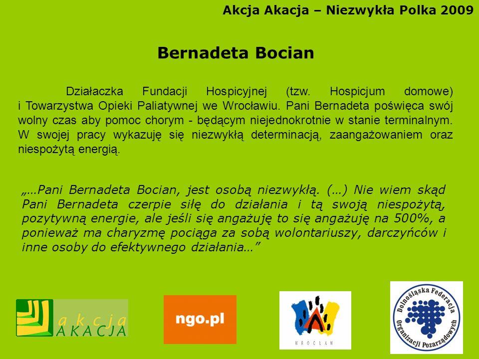 Akcja Akacja – Niezwykła Polka 2009 Bernadeta Bocian Działaczka Fundacji Hospicyjnej (tzw. Hospicjum domowe) i Towarzystwa Opieki Paliatywnej we Wrocł