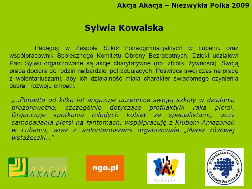 Akcja Akacja – Niezwykła Polka 2009 Sylwia Kowalska Pedagog w Zespole Szkół Ponadgimnazjalnych w Lubaniu oraz współpracownik Społecznego Komitetu Obro