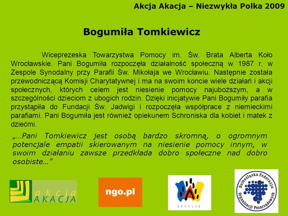 Akcja Akacja – Niezwykła Polka 2009 Bogumiła Tomkiewicz Wiceprezeska Towarzystwa Pomocy im. Św. Brata Alberta Koło Wrocławskie. Pani Bogumiła rozpoczę