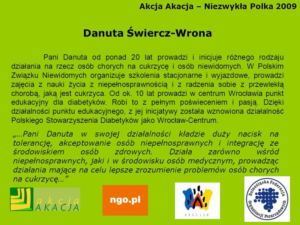 Akcja Akacja – Niezwykła Polka 2009 Danuta Świercz-Wrona Pani Danuta od ponad 20 lat prowadzi i inicjuje różnego rodzaju działania na rzecz osób chory