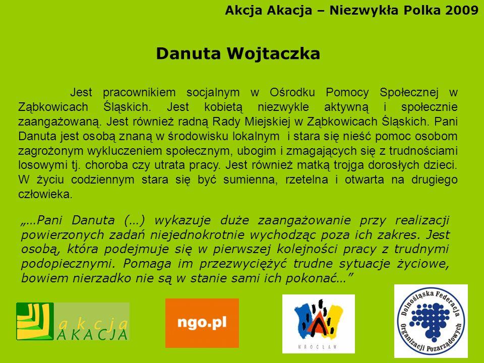 Akcja Akacja – Niezwykła Polka 2009 Danuta Wojtaczka Jest pracownikiem socjalnym w Ośrodku Pomocy Społecznej w Ząbkowicach Śląskich. Jest kobietą niez