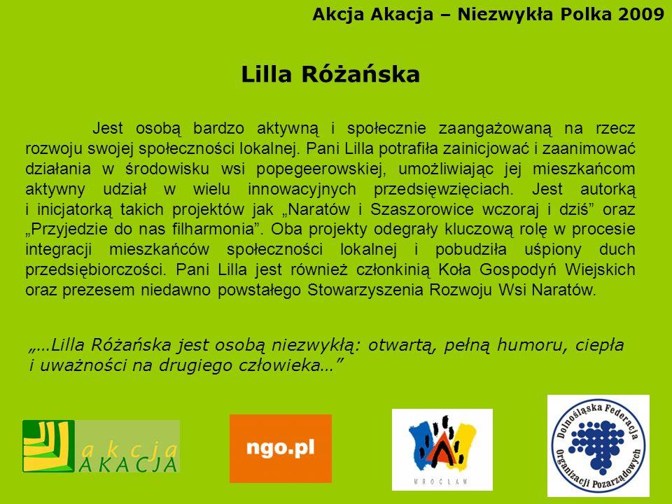 Akcja Akacja – Niezwykła Polka 2009 Lilla Różańska Jest osobą bardzo aktywną i społecznie zaangażowaną na rzecz rozwoju swojej społeczności lokalnej.