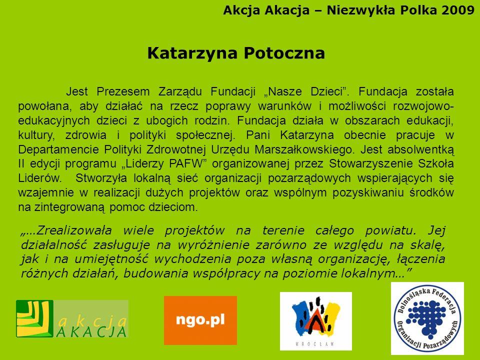 Akcja Akacja – Niezwykła Polka 2009 Katarzyna Potoczna Jest Prezesem Zarządu Fundacji Nasze Dzieci. Fundacja została powołana, aby działać na rzecz po