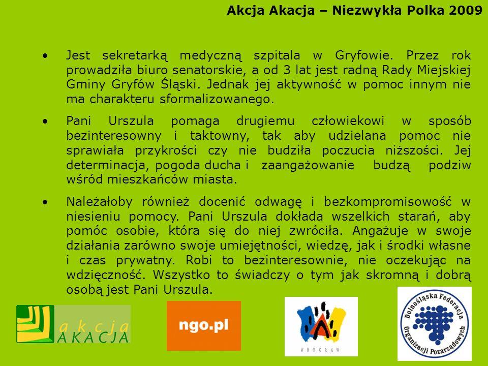 Akcja Akacja – Niezwykła Polka 2009 Jest sekretarką medyczną szpitala w Gryfowie. Przez rok prowadziła biuro senatorskie, a od 3 lat jest radną Rady M