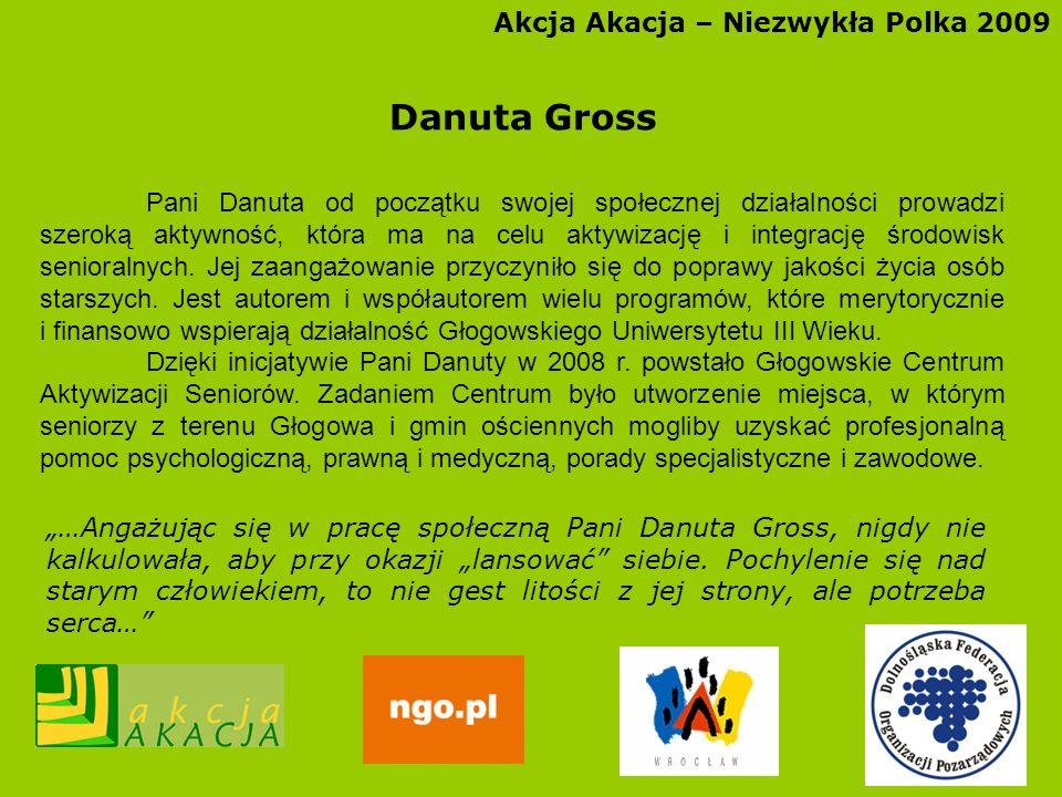 Akcja Akacja – Niezwykła Polka 2009 Danuta Gross Pani Danuta od początku swojej społecznej działalności prowadzi szeroką aktywność, która ma na celu a