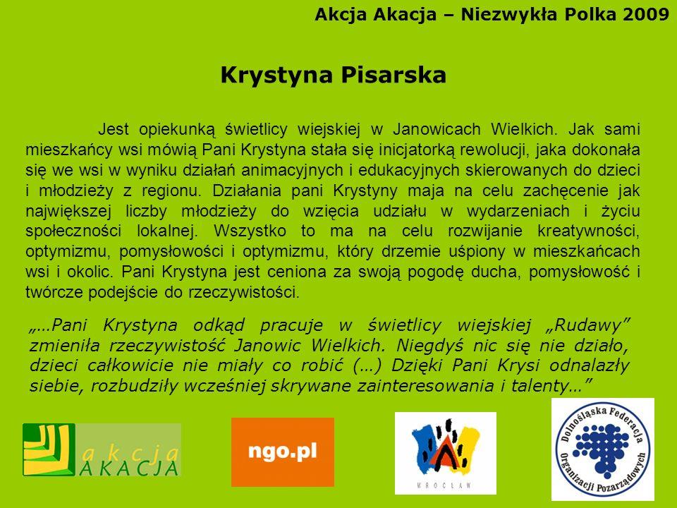 Akcja Akacja – Niezwykła Polka 2009 Krystyna Pisarska Jest opiekunką świetlicy wiejskiej w Janowicach Wielkich. Jak sami mieszkańcy wsi mówią Pani Kry