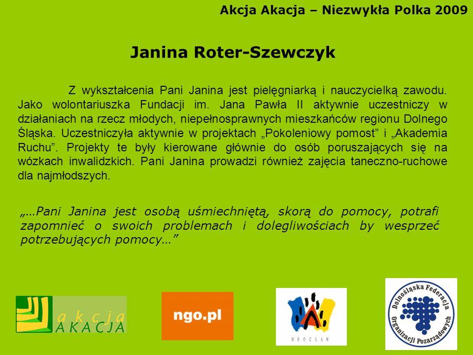 Akcja Akacja – Niezwykła Polka 2009 Janina Roter-Szewczyk Z wykształcenia Pani Janina jest pielęgniarką i nauczycielką zawodu. Jako wolontariuszka Fun