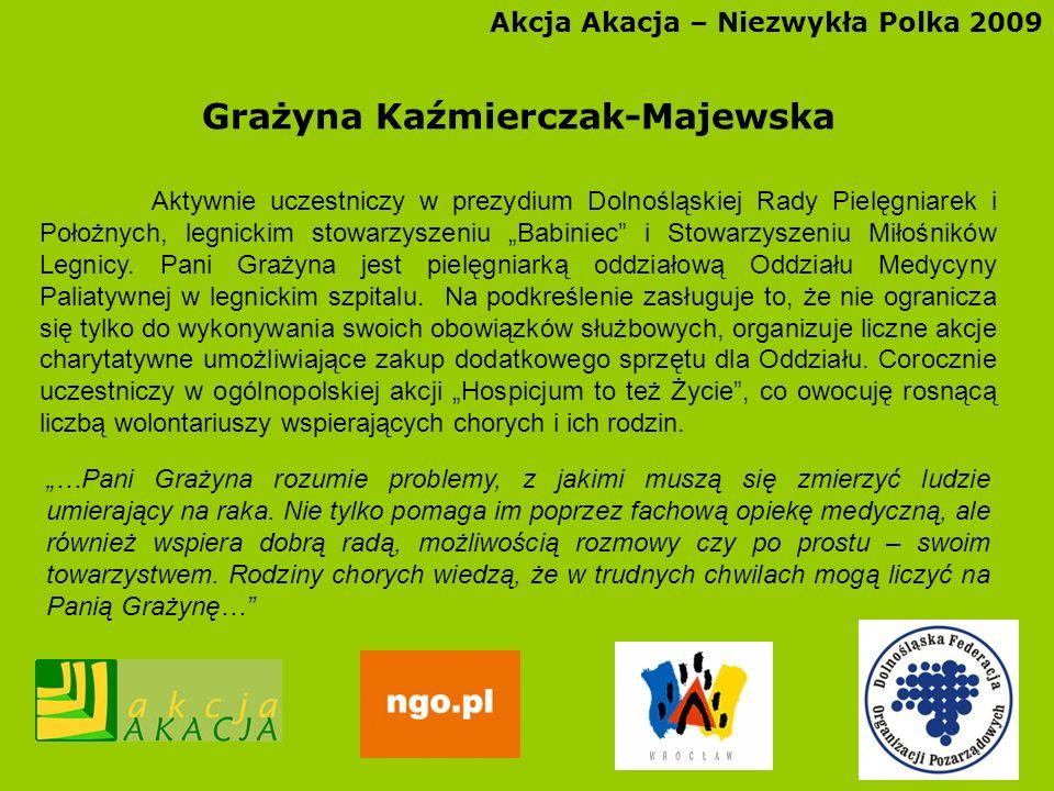 Akcja Akacja – Niezwykła Polka 2009 Grażyna Kaźmierczak-Majewska Aktywnie uczestniczy w prezydium Dolnośląskiej Rady Pielęgniarek i Położnych, legnick