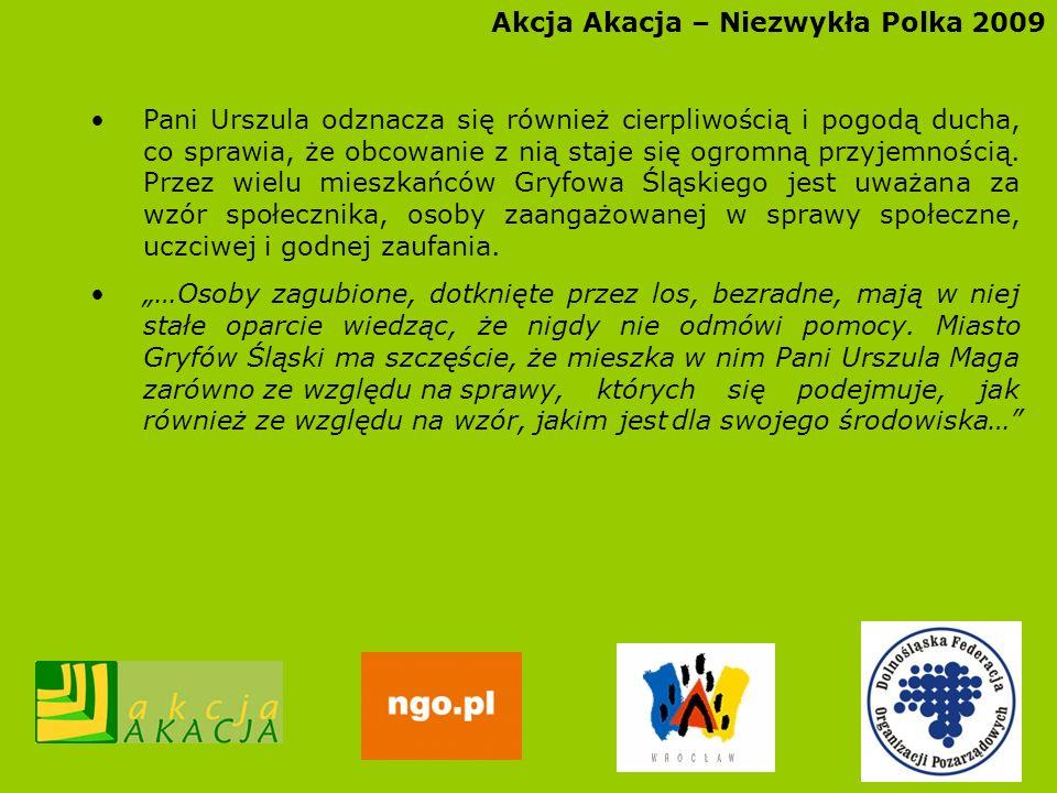Akcja Akacja – Niezwykła Polka 2009 Pani Urszula odznacza się również cierpliwością i pogodą ducha, co sprawia, że obcowanie z nią staje się ogromną p