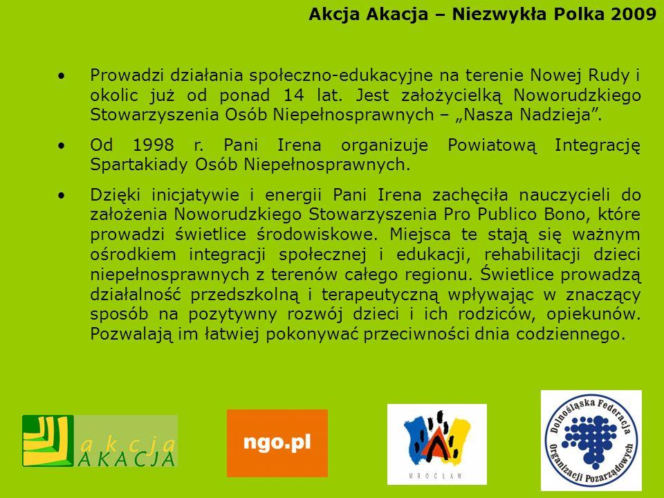 Akcja Akacja – Niezwykła Polka 2009 Prowadzi działania społeczno-edukacyjne na terenie Nowej Rudy i okolic już od ponad 14 lat. Jest założycielką Nowo