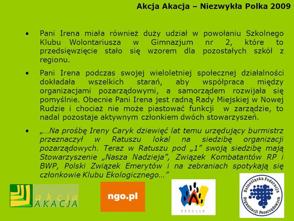 Akcja Akacja – Niezwykła Polka 2009 Pani Irena miała również duży udział w powołaniu Szkolnego KlubuWolontariusza w Gimnazjum nr 2, które to przedsięw