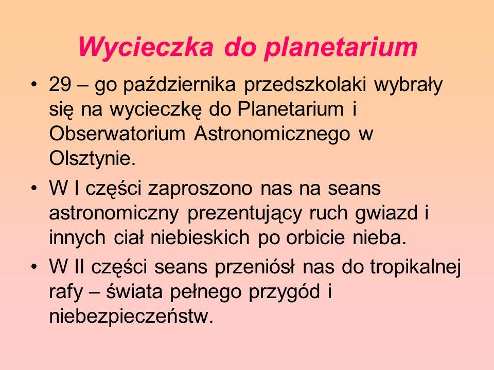 Wycieczka do planetarium 29 – go października przedszkolaki wybrały się na wycieczkę do Planetarium i Obserwatorium Astronomicznego w Olsztynie. W I c