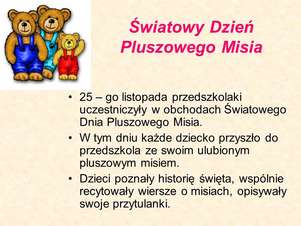 Światowy Dzień Pluszowego Misia 25 – go listopada przedszkolaki uczestniczyły w obchodach Światowego Dnia Pluszowego Misia. W tym dniu każde dziecko p