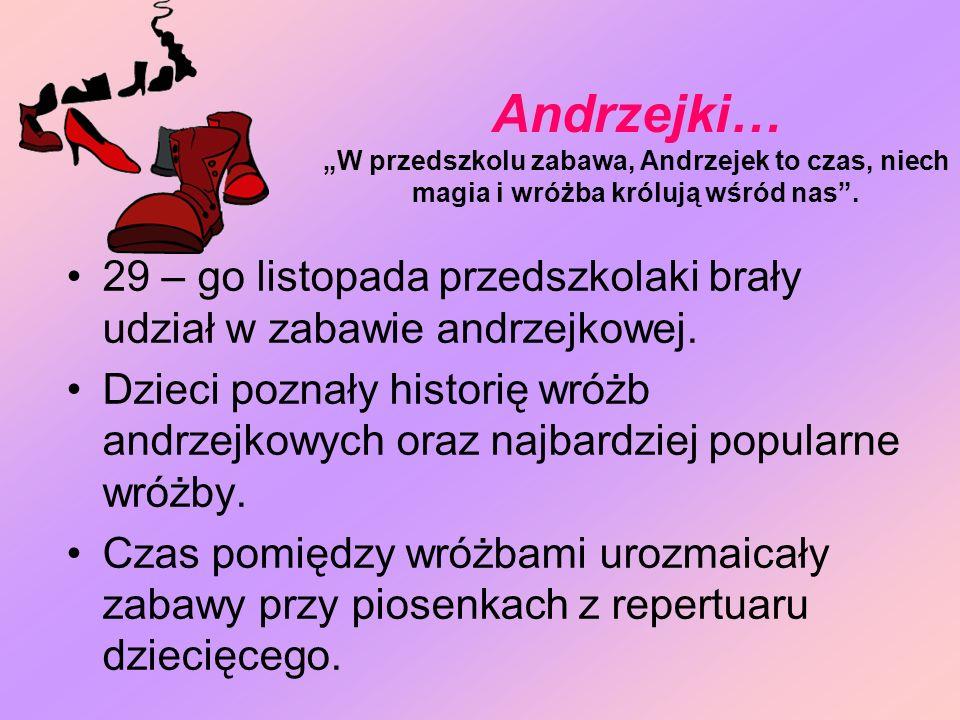 Andrzejki… W przedszkolu zabawa, Andrzejek to czas, niech magia i wróżba królują wśród nas. 29 – go listopada przedszkolaki brały udział w zabawie and
