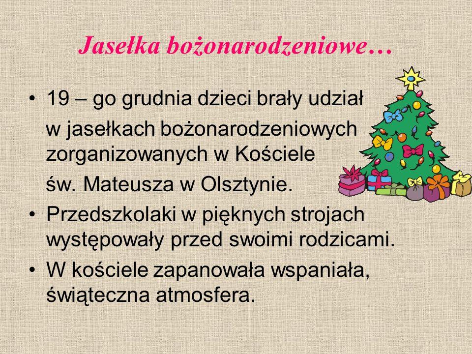 Jasełka bożonarodzeniowe… 19 – go grudnia dzieci brały udział w jasełkach bożonarodzeniowych zorganizowanych w Kościele św. Mateusza w Olsztynie. Prze