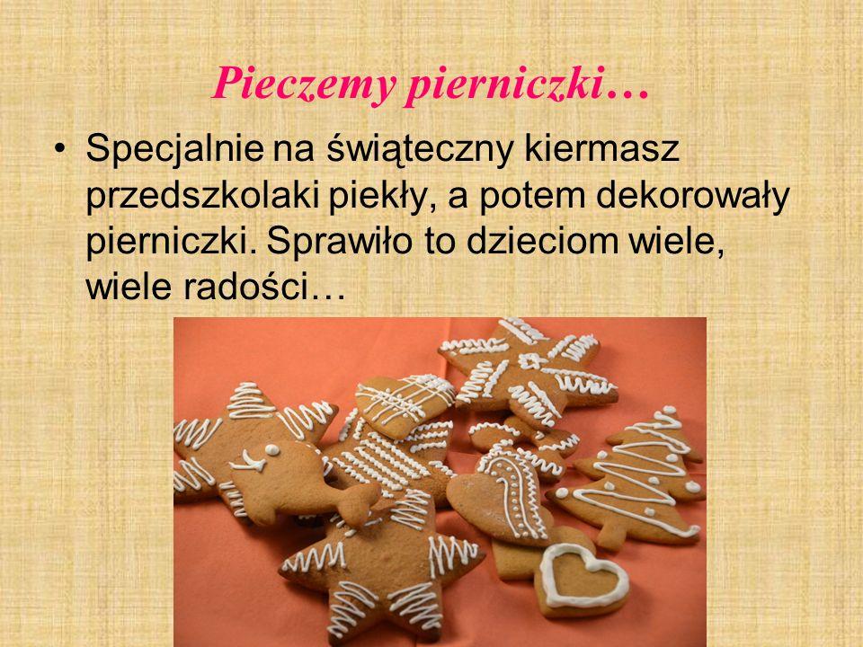 Pieczemy pierniczki… Specjalnie na świąteczny kiermasz przedszkolaki piekły, a potem dekorowały pierniczki. Sprawiło to dzieciom wiele, wiele radości…
