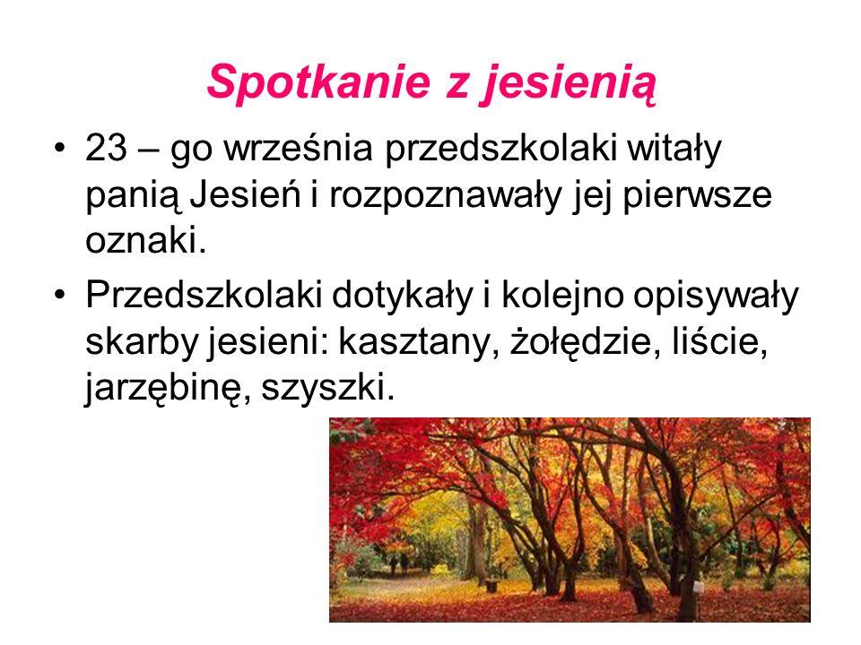Spotkanie z jesienią 23 – go września przedszkolaki witały panią Jesień i rozpoznawały jej pierwsze oznaki. Przedszkolaki dotykały i kolejno opisywały