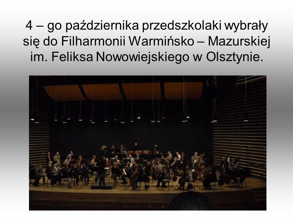 4 – go października przedszkolaki wybrały się do Filharmonii Warmińsko – Mazurskiej im. Feliksa Nowowiejskiego w Olsztynie.