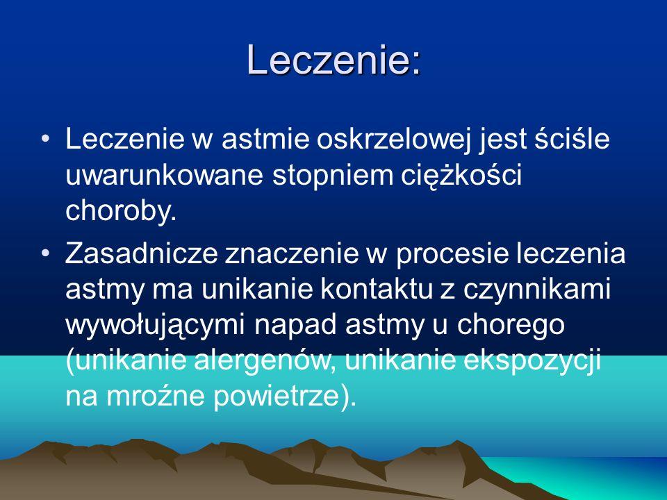 Leczenie: Leczenie w astmie oskrzelowej jest ściśle uwarunkowane stopniem ciężkości choroby. Zasadnicze znaczenie w procesie leczenia astmy ma unikani