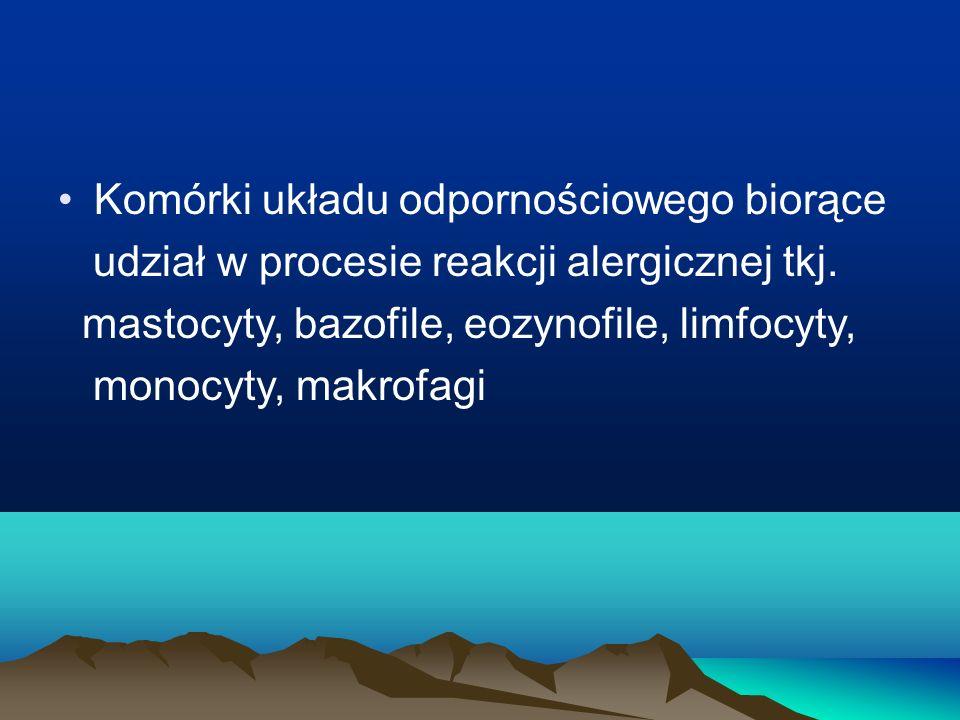 Komórki układu odpornościowego biorące udział w procesie reakcji alergicznej tkj. mastocyty, bazofile, eozynofile, limfocyty, monocyty, makrofagi