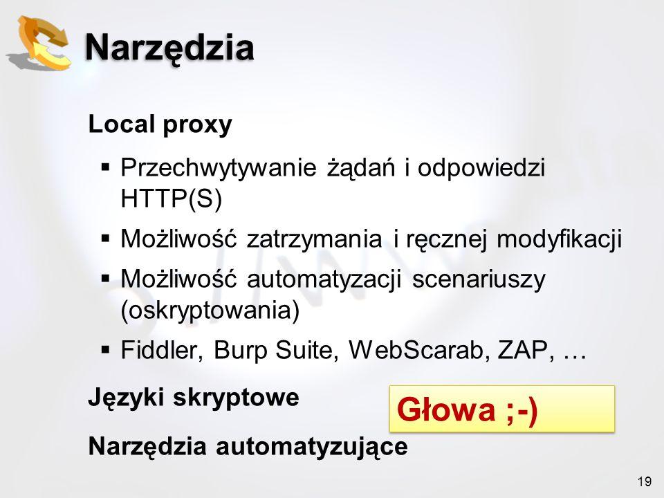 19 Narzędzia Local proxy Przechwytywanie żądań i odpowiedzi HTTP(S) Możliwość zatrzymania i ręcznej modyfikacji Możliwość automatyzacji scenariuszy (o