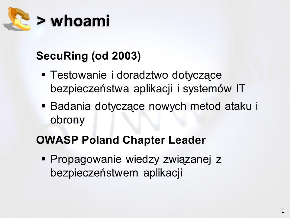 2 > whoami SecuRing (od 2003) Testowanie i doradztwo dotyczące bezpieczeństwa aplikacji i systemów IT Badania dotyczące nowych metod ataku i obrony OW