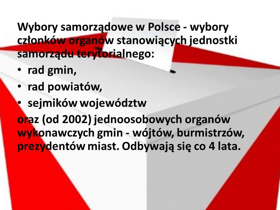 Wybory samorządowe w Polsce - wybory członków organów stanowiących jednostki samorządu terytorialnego: rad gmin, rad powiatów, sejmików województw ora