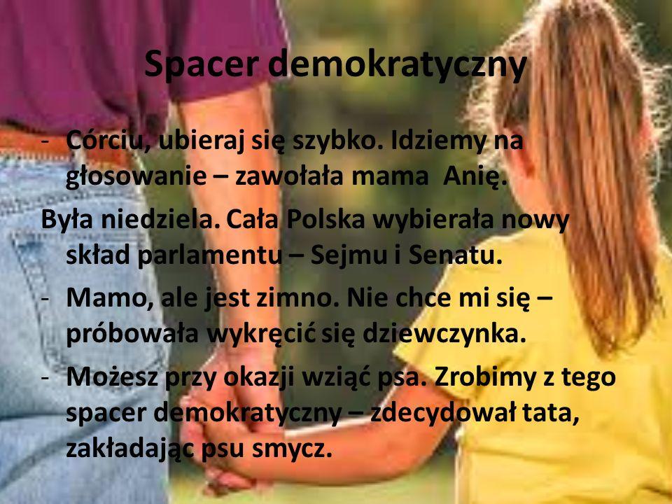 Spacer demokratyczny -Córciu, ubieraj się szybko. Idziemy na głosowanie – zawołała mama Anię. Była niedziela. Cała Polska wybierała nowy skład parlame