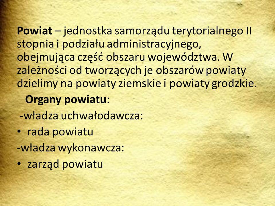 Powiat – jednostka samorządu terytorialnego II stopnia i podziału administracyjnego, obejmująca część obszaru województwa. W zależności od tworzących