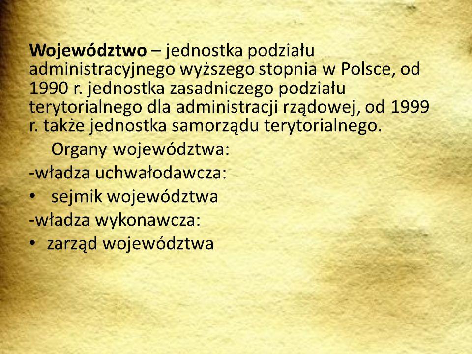 Województwo – jednostka podziału administracyjnego wyższego stopnia w Polsce, od 1990 r. jednostka zasadniczego podziału terytorialnego dla administra
