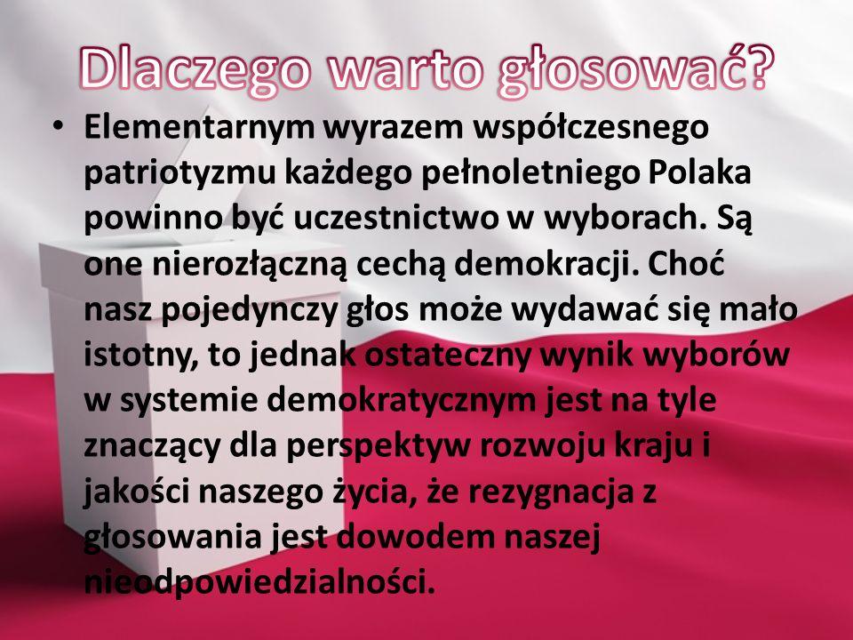 Elementarnym wyrazem współczesnego patriotyzmu każdego pełnoletniego Polaka powinno być uczestnictwo w wyborach. Są one nierozłączną cechą demokracji.