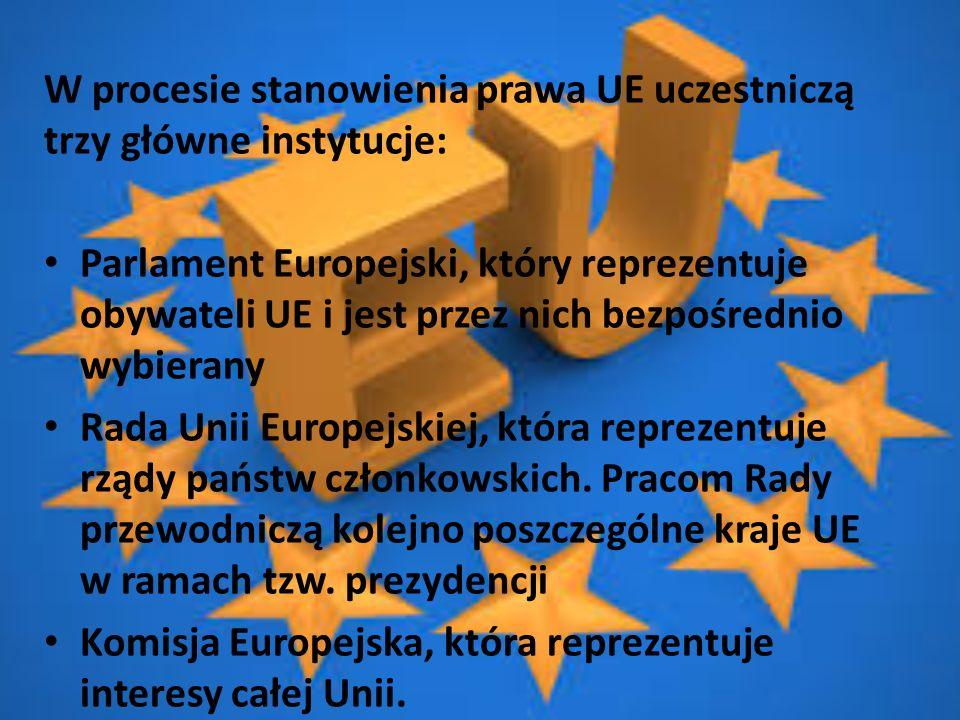 W procesie stanowienia prawa UE uczestniczą trzy główne instytucje: Parlament Europejski, który reprezentuje obywateli UE i jest przez nich bezpośredn