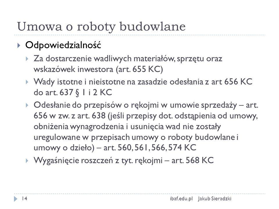 Umowa o roboty budowlane Odpowiedzialność Za dostarczenie wadliwych materiałów, sprzętu oraz wskazówek inwestora (art. 655 KC) Wady istotne i nieistot