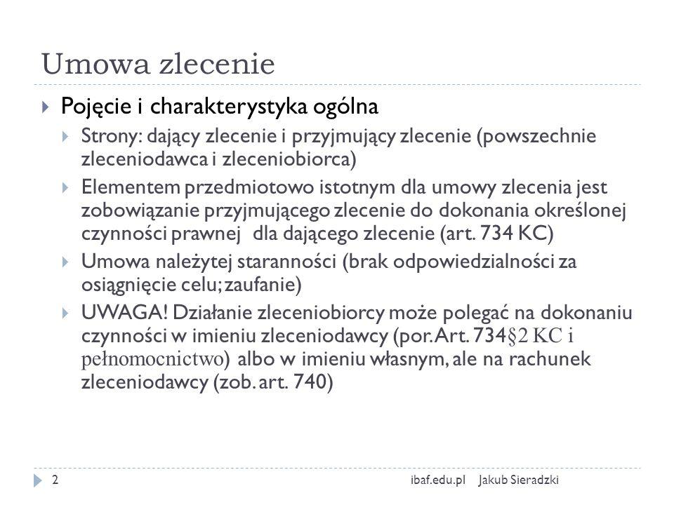 Umowa zlecenie Jakub Sieradzkiibaf.edu.pl2 Pojęcie i charakterystyka ogólna Strony: dający zlecenie i przyjmujący zlecenie (powszechnie zleceniodawca