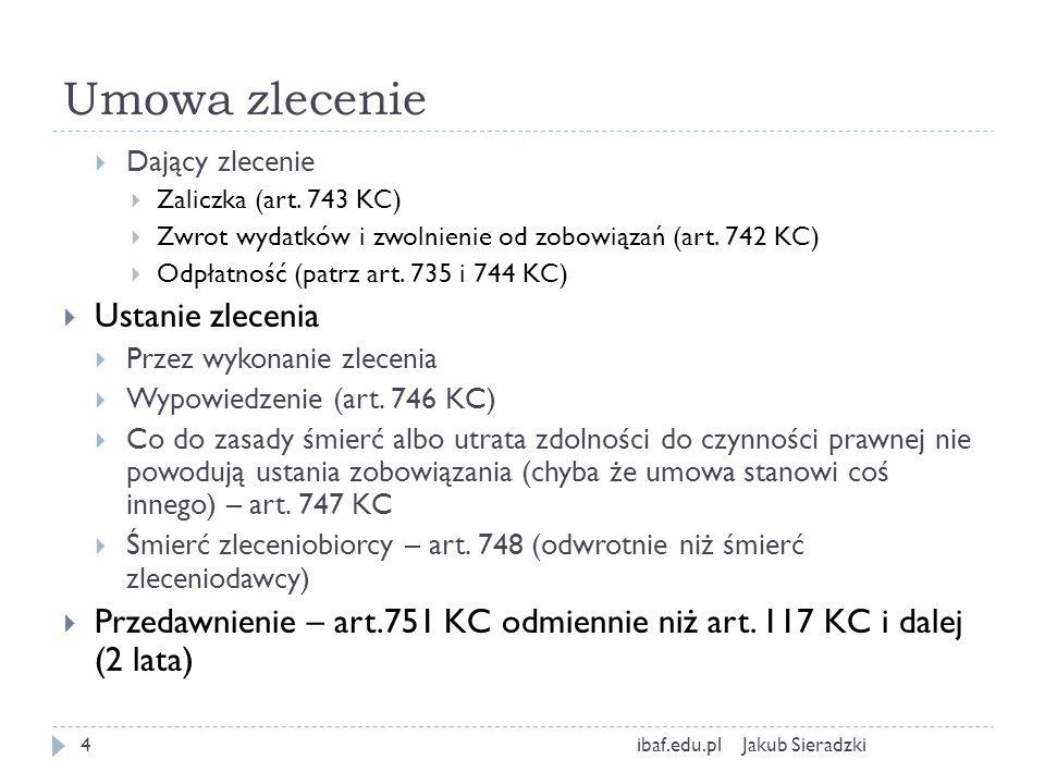 Umowa o dzieło Jakub Sieradzkiibaf.edu.pl5 Pojęcie Strony: przyjmujący zamówienie i zamawiający Elementem przedmiotowo istotnym jest zabowiązanie przyjmującego zamówienie do wykonania oznaczonego dzieła, a zamawiającego do zapłaty wynagrodzenia (umowa wzajemna art.