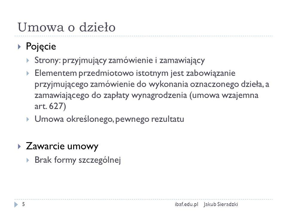 Umowa o dzieło Jakub Sieradzkiibaf.edu.pl5 Pojęcie Strony: przyjmujący zamówienie i zamawiający Elementem przedmiotowo istotnym jest zabowiązanie przy