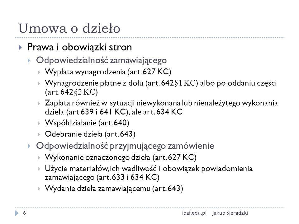 Umowa o dzieło Jakub Sieradzkiibaf.edu.pl6 Prawa i obowiązki stron Odpowiedzialność zamawiającego Wypłata wynagrodzenia (art. 627 KC) Wynagrodzenie pł
