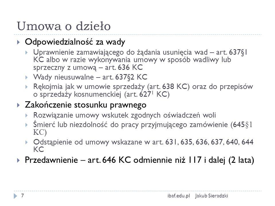 Porównanie Jakub Sieradzkiibaf.edu.pl8 Umowa o dziełoZlecenie CharakterUmowa rezultatuUmowa starannego działania Wynagrodze nie Zawsze odpłatna (art.