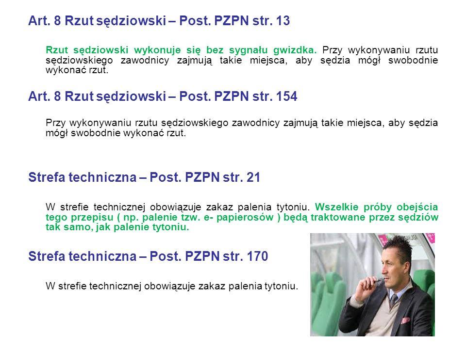 Art. 8 Rzut sędziowski – Post. PZPN str. 13 Rzut sędziowski wykonuje się bez sygnału gwizdka.