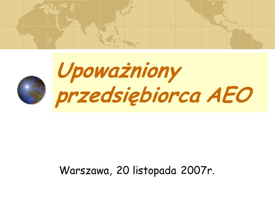 Upoważniony przedsiębiorca AEO Warszawa, 20 listopada 2007r.