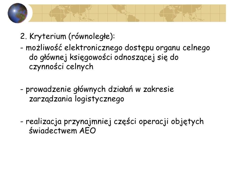2. Kryterium (równoległe): - możliwość elektronicznego dostępu organu celnego do głównej księgowości odnoszącej się do czynności celnych - prowadzenie