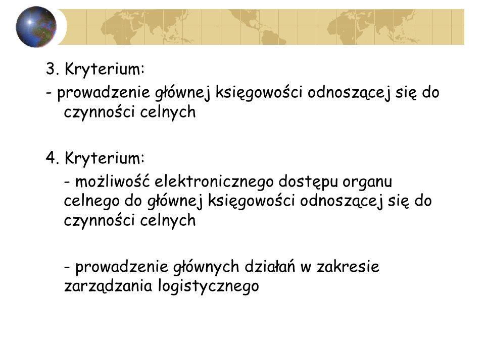 3. Kryterium: - prowadzenie głównej księgowości odnoszącej się do czynności celnych 4. Kryterium: - możliwość elektronicznego dostępu organu celnego d