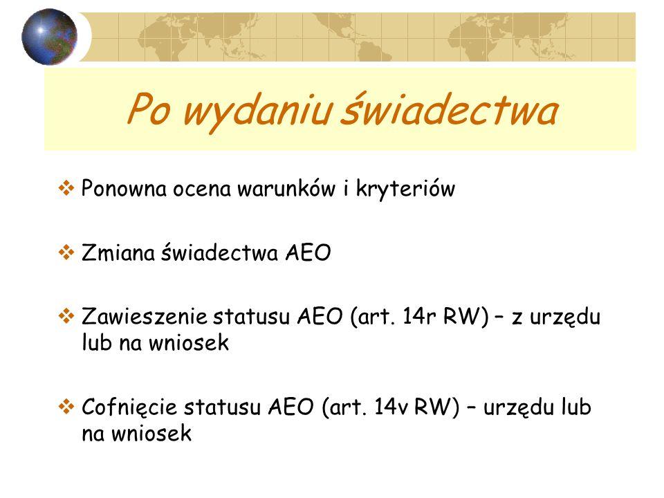 Po wydaniu świadectwa Ponowna ocena warunków i kryteriów Zmiana świadectwa AEO Zawieszenie statusu AEO (art. 14r RW) – z urzędu lub na wniosek Cofnięc