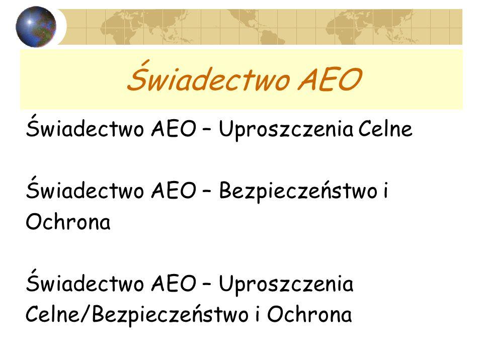 Świadectwo AEO Świadectwo AEO – Uproszczenia Celne Świadectwo AEO – Bezpieczeństwo i Ochrona Świadectwo AEO – Uproszczenia Celne/Bezpieczeństwo i Ochr