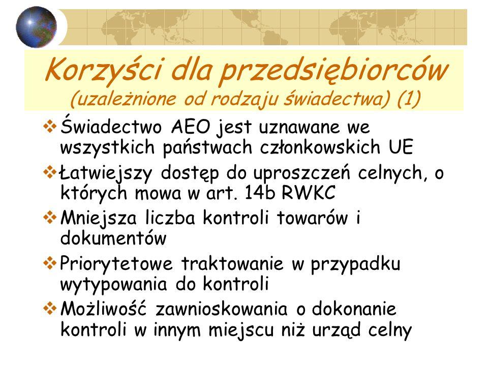 Korzyści dla przedsiębiorców (uzależnione od rodzaju świadectwa) (1) Świadectwo AEO jest uznawane we wszystkich państwach członkowskich UE Łatwiejszy dostęp do uproszczeń celnych, o których mowa w art.