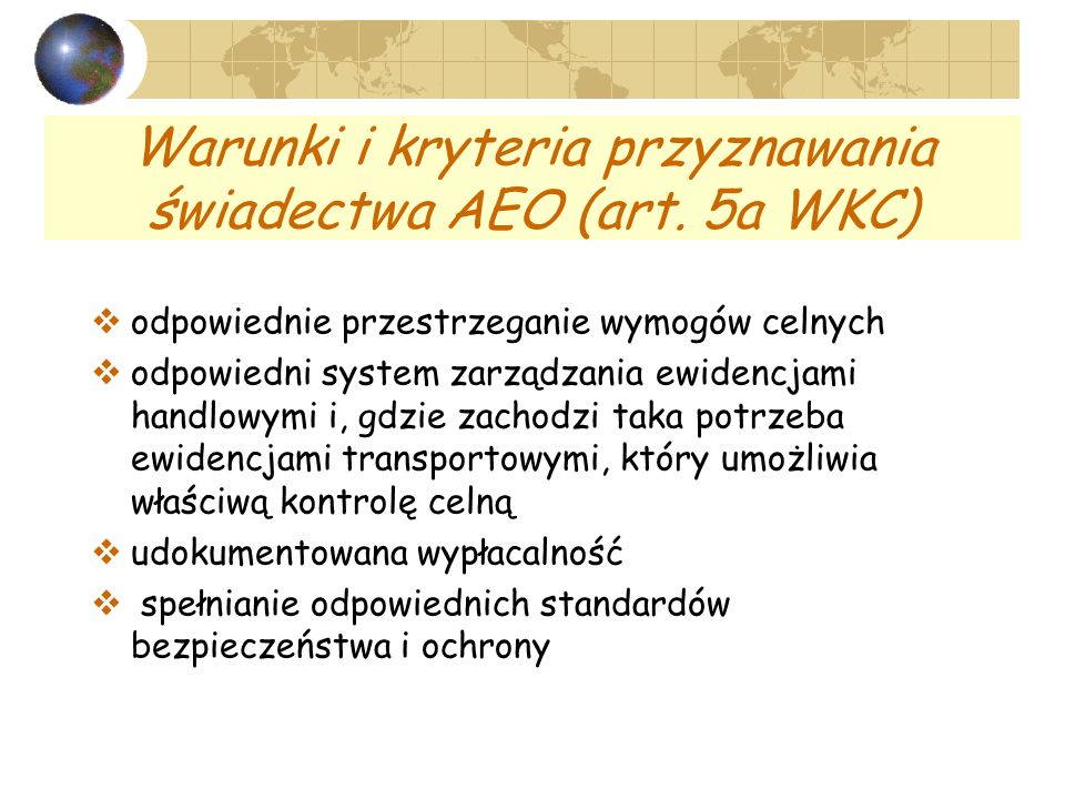 Warunki i kryteria przyznawania świadectwa AEO (art. 5a WKC) odpowiednie przestrzeganie wymogów celnych odpowiedni system zarządzania ewidencjami hand