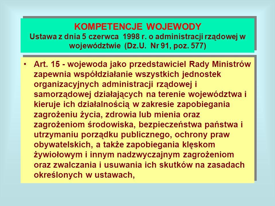KOMPETENCJE WOJEWODY Ustawa z dnia 5 czerwca 1998 r. o administracji rządowej w województwie (Dz.U. Nr 91, poz. 577) Art. 15 - wojewoda jako przedstaw