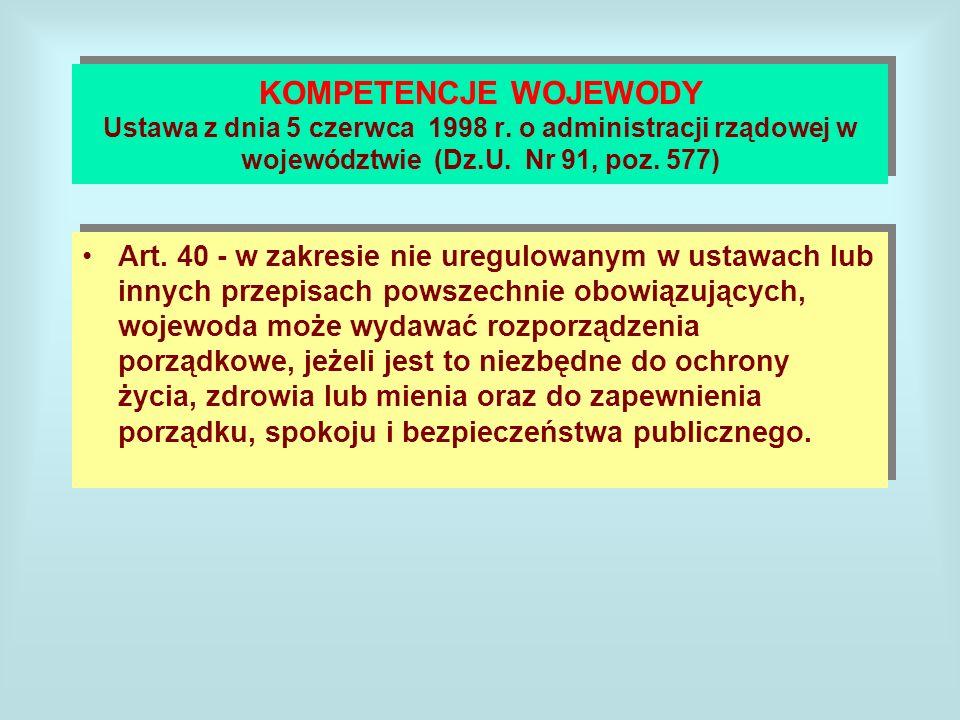 KOMPETENCJE WOJEWODY Ustawa z dnia 5 czerwca 1998 r. o administracji rządowej w województwie (Dz.U. Nr 91, poz. 577) Art. 40 - w zakresie nie uregulow